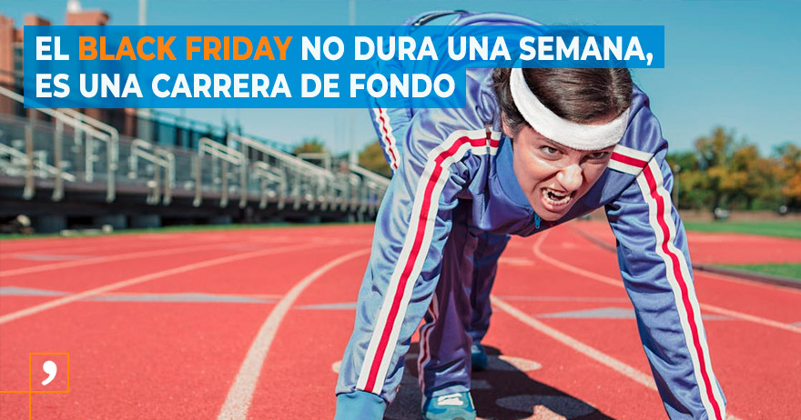 Black Friday es una carrera de fondo